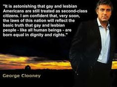 Quote: George Clooney / On Gay and Lesbian Equality Gay Rights Quotes, Lgbt Quotes, Fabulous Quotes, Lesbian Love, George Clooney, Equal Rights, Atheist, People Like, Transgender