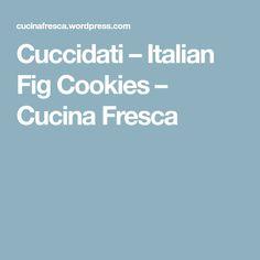 Cuccidati – Italian Fig Cookies – Cucina Fresca
