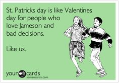 Funny St. Patrick's Day Ecard: St. Patricks day is like Valentines day for people who love Jameson and bad decisions. Like us.