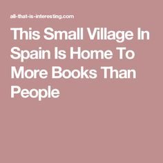 This Small Village In Spain Is Home To More Books Than People