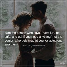 "Date the person who says, Have fun, be safe, and call if you need anything."" - https://themindsjournal.com/date-the-person-who-says-have-fun-be-safe-and-call-if-you-need-anything/"