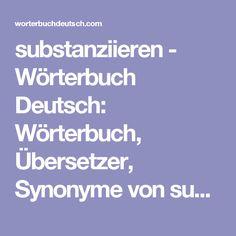 substanziieren - Wörterbuch Deutsch: Wörterbuch, Übersetzer, Synonyme von substanziieren, Definition und Übersetzungen von substanziieren…