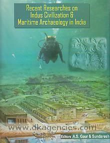Recent researches on Indus civilization & maritime archaeology in India essays dedicated to Late Dr. S.R. Rao, the father of maritime archaeology in India proceedings of the Eighth Indian Conference on Maritime Archaeology of Indian Ocean Countries, 1-2 July, 2013 editors, A.S. Gaur, Sundaresh Delhi Agam Kala Prakashan, 2015 ISBN 9788173201455 DK-242385