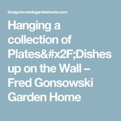 Hanging a collection of Plates/Dishes up on the Wall – Fred Gonsowski Garden Home