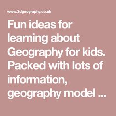 Fun ideas for learning about Geography for kids. Packed with lots of information, geography model ideas, activities and geography worksheets to help you learn.