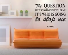 Who is going to stop me - Ayn Rand Ayn Rand, English, Let It Be, This Or That Questions, Quotes, Home Decor, Quotations, Decoration Home, Room Decor