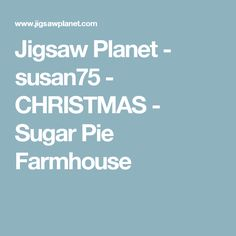 Jigsaw Planet - susan75 - CHRISTMAS - Sugar Pie Farmhouse