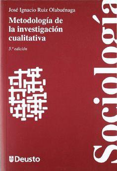 Metodología de la investigación cualitativa / José Ignacio Ruiz Olabuénaga