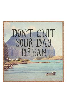 """""""Don't QuitDaydream"""" by Ashley Davis Photographic Print on Wrapped Canvas East Urban Home Size: 91 cm H x 122 cm W x 3 cm D Quotes To Live By, Me Quotes, Ashley Davis, Dont Quit Your Daydream, Quotable Quotes, Graphic, Beautiful Words, Dream Big, Framed Wall Art"""