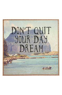 "Dream, dream big! ""Don't quit your day dream""."