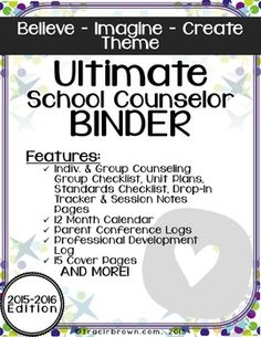 BUNDLE: The Ultimate School Counselor Binder (Believe Theme) Welcome back to school! Here is the ULTIMATE binder you have been waiting for! Get the year started off right with this great organizational tool. You will be ready to believe, imagine and create!