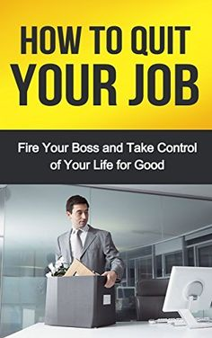 How to Quit Your Job: Fire Your Boss and Take Control of Your Life for Good by Robert Gardner, http://www.amazon.com/dp/B00MJ3COHS/ref=cm_sw_r_pi_dp_Azh9tb0WPKYMW