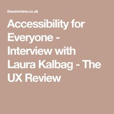 Accessibility for Everyone - Interview with Laura Kalbag - The UX Review