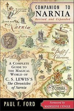Companion To Narnia : A Complete Guide to the Magical World of C.S. Lewis's the