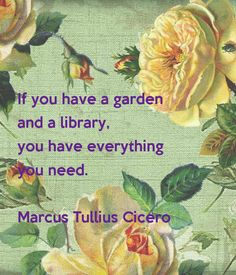 ' If you have a garden and a library, you have everything you need. Marcus Tullius Cicero ' Poster