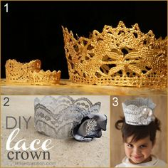 Three Lace Crown Tutorials. For dressup, to file away for Halloween or just because. *Kids should not put any of these in their mouths - not safe with the fabric stiffener and paint used!  DIY Gilded Lace Crown from Bittter Betty Blogs here.  DIY Lace Crown from Little Inspiration here.  DIY Lace Crown from Joy Folie here.
