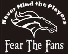 New Custom Screen Printed Tshirt Never Mind The Players Fear Fans Denver Broncos Football Small - 4XL Free Shipping. $16.00, via Etsy.