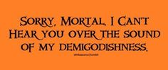 I am going to say this to the next person I see who doesn't understand the awesomeness of Percy Jackson...yeah