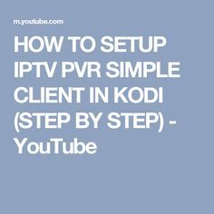 HOW TO SETUP IPTV PVR SIMPLE CLIENT IN KODI (STEP BY STEP) - YouTube