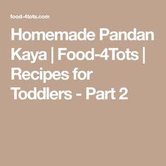 Homemade Pandan Kaya | Food-4Tots | Recipes for Toddlers - Part 2