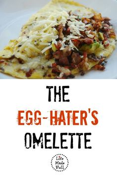 If you don't like eggs, no worries! This Egg-Hater's Omelette will change your mind!