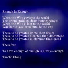 Enough is Enough - Tao Te Ching. And we in the west have enough, we need to start giving and sharing