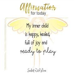 My inner child is happy, healed, full of joy and ready to play.