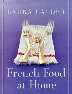 Chef Laura Calder's -French Food At Home