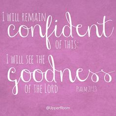 Psalm 27:13   https://www.facebook.com/photo.php?fbid=10152568361433151