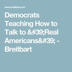 Democrats Teaching How to Talk to 'Real Americans' - Breitbart