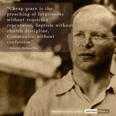 """""""Cheap grace is the preaching of forgiveness without requiring repentance, baptism without church discipline, Communion without confession"""" - Dietrich Bonhoeffer #cheapgrace #forgiveness #repentance"""