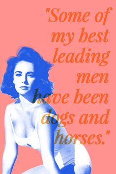 8 Elizabeth Taylor Quotes To Inspire Strong, Passionate Women #refinery29  http://www.refinery29.com/2015/02/82999/elizabeth-taylor-quotes#slide-3  One of Taylor's earliest films was 1943's Lassie Come Home; and she became a household name after her role in National Velvet. It's worth noting that she also starred in 11 films with her fifth husband, Richard Burton.