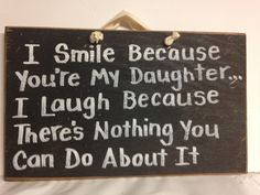 Smile because youre my Daughter laugh nothing you can do about it sign wood fun