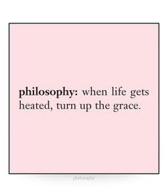 philosophy: when life gets heated, turn up the grace. #philosophy #amazinggrace