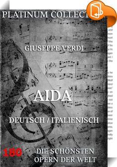 Aida    ::  Dies ist das Libretto zur Oper Aida. Genießen Sie zum Klang Ihrer Lieblingsoper die Original-Texte auf Ihrem Bildschirm. Einzelne Akte und, falls mehrsprachig, Sprachen lassen sich über das Inhaltsverzeichnis auswählen.