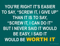 It won't be easy but it will be worth it.
