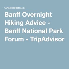 Berg Lake Banff Overnight Hiking Advice - Banff National Park Forum - TripAdvisor