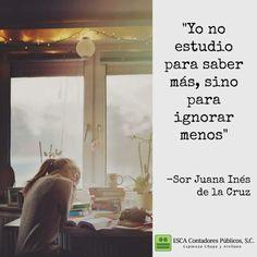 """""""Yo no estudio para saber más, sino para ignorar menos"""" - Sor Juana Inés de la Cruz l ESCA"""