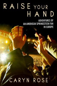 Raise Your Hand: Adventures of an American Springsteen Fan in Europe by Caryn Rose, http://www.amazon.com/gp/product/B009CAHYVC/ref=cm_sw_r_pi_alp_.R0yqb09B9VZ4