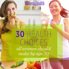 30 Health Choices All Women Should Make By Age 30 http://www.womenshealthmag.com/health/healthy-lifestyle-over-30
