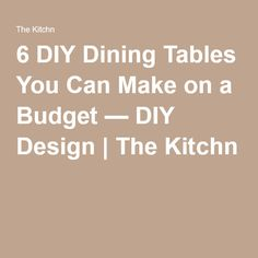 6 DIY Dining Tables You Can Make on a Budget — DIY Design | The Kitchn