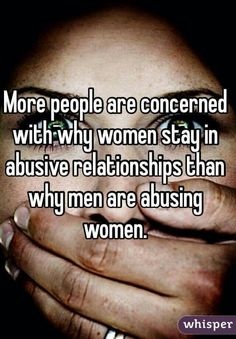More people are concerned with why women stay in abusive relationships than why men are abusing women. Or men, men get abused too. love this Pin Thanks Abuse The Words, Women Rights, Womens Rights Feminism, Under Your Spell, E Mc2, Narcissistic Abuse, Emotional Abuse, Trauma, Equality