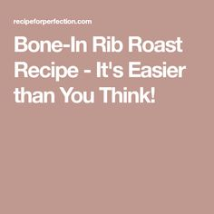 Bone-In Rib Roast Recipe - It's Easier than You Think!