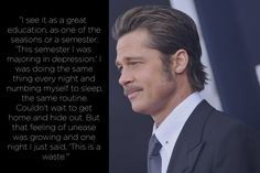 Brad Pitt | Pitt felt depressed early on in his acting career, and attributes a trip to Casablanca to helping him overcome his depression.