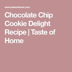 Chocolate Chip Cookie Delight Recipe | Taste of Home