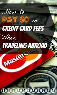 Pay $0 in Fees If you use the wrong credit card (or use the right card incorrectly), you could be paying 3%-10% premium on everything you pay abroad. http://www.nomadwallet.com/best-credit-cards-for-travel-abroad/