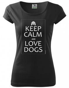 Tričko Buď v klidu a měj rád psy je vaše nejoblíbenější. Vhodné pro všechny pejskaře nejen na procházky. Pes rozzáří váš obličej úsměvem, se psem zapomenete na spoustu starostí.  Tedy pokud se nestihne porvat s jiným psem nebo nepokouše vašeho souseda. Dámská trička Pure nebo klasická unisexová trička Heavy v barvách bílá a černá. Keep Calm And Love, T Shirts For Women, Unisex, Dogs, Fashion, Moda, Fashion Styles, Pet Dogs, Doggies