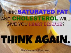 Think Saturated Fat & Cholesterol Will Give You Heart Disease? Think Again. | OUR NOURISHING ROOTS