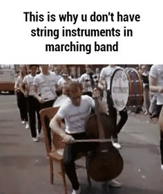 Now, if we could just find another instrument for the cello players to play in marching band. | Marching Band Rocks | Music Humor