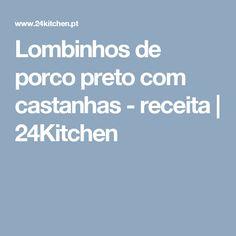 Lombinhos de porco preto com castanhas - receita   24Kitchen